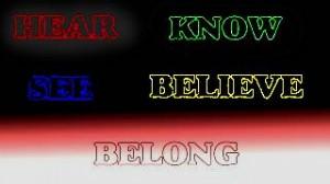Hear, See, Believe, Know, Belong